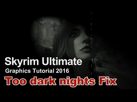 Too dark nights **FIX** - Skyrim Ultimate Graphics Tutorial 2016