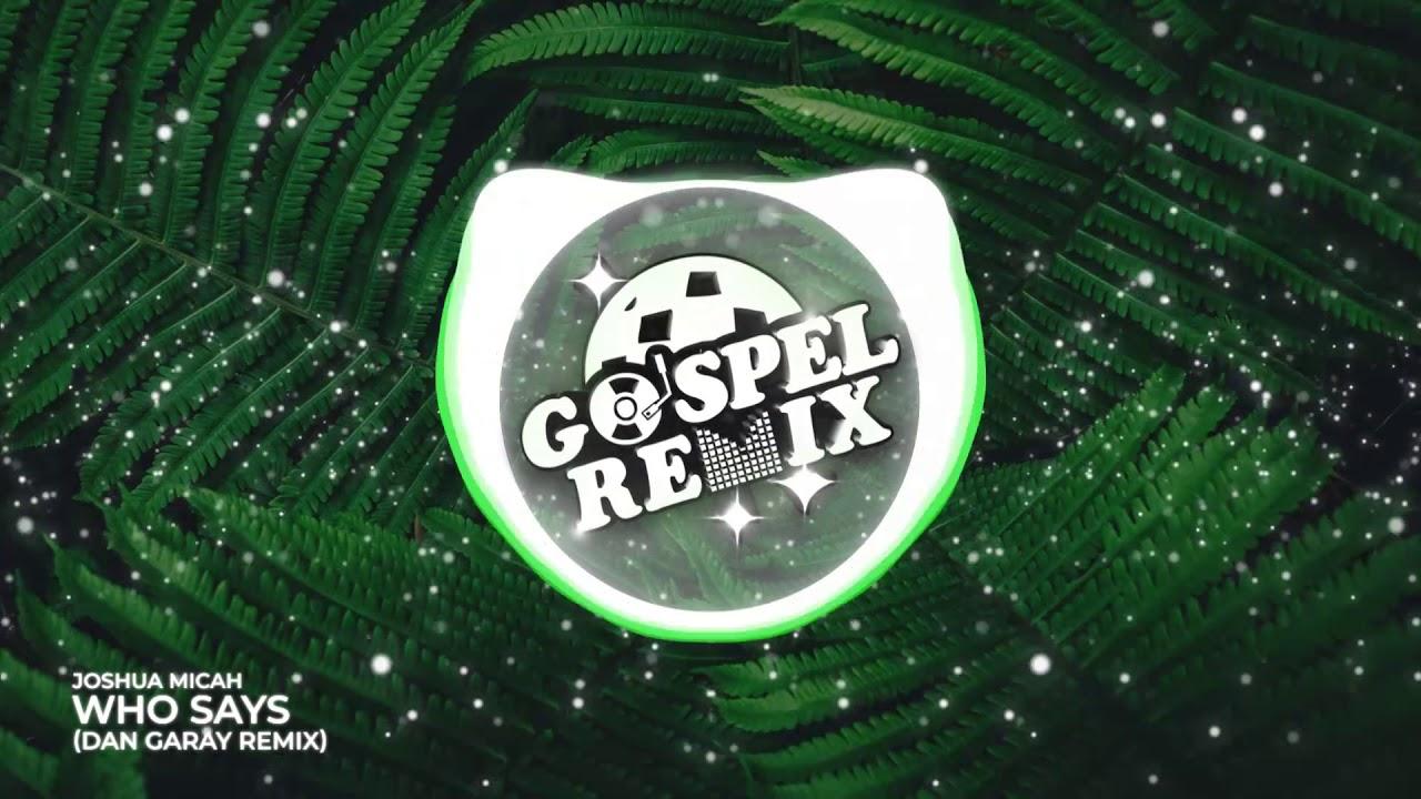 Joshua Micah - Who Says (Dan Garay Remix) [Electro Pop Gospel]