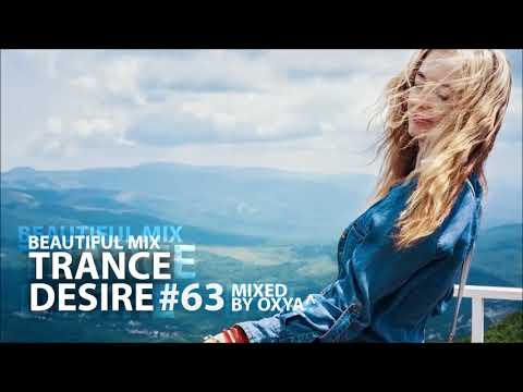?? Trance Desire #63 ?? Best of Vocal, Melodic, Balearic Trance ?? Mixed by Oxya^ ??