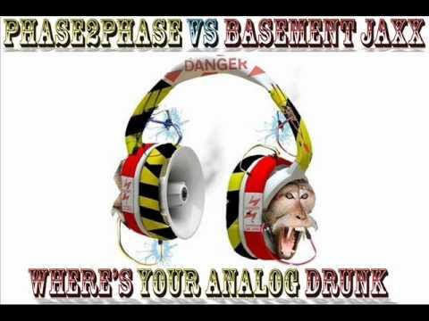 phase2phase vs Basement Jaxx - Where's Your Analog Drunk