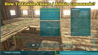 HOW TO ENABLE CHEATS / ADMIM COMMANDS ON ARK!