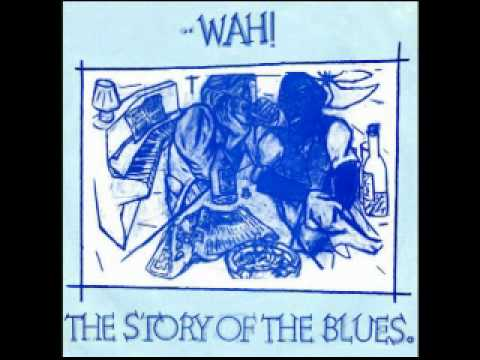 Wah ! - The Story Of The Blues Part 1 and 2