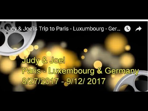 Judy & Joel's Trip to Paris - Luxumbourg - Germany Aug 27 -   Sept 12- 2017