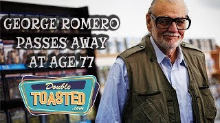 GEORGE ROMERO PASSES AWAY AT AGE 77 - Double Toasted Highlight