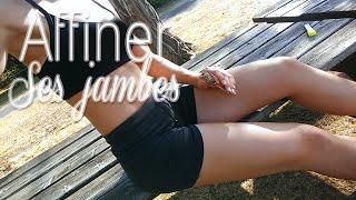 AFFINER SES JAMBES EN 5 CONSEILS !!!