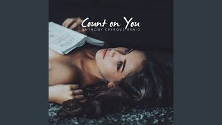Count on You (Anthony Keyrouz Remix - Extended Version) Video