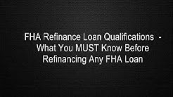 FHA Refinance Loan Qualifications  - What You MUST Know Before Refinancing Any FHA Loan