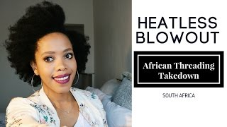 African Threading Takedown| Heatless Blowout | Natural Hair South Africa