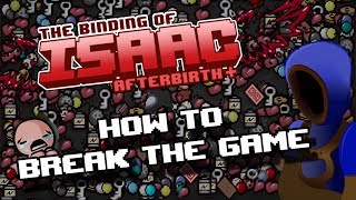 HOW TO BREAK THE GAME! [Binding of Isaac Afterbirth+ In Depth Guide]