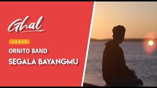 Download Video Ghal - Segala Bayangmu | Cover Ornito Band MP3 3GP MP4