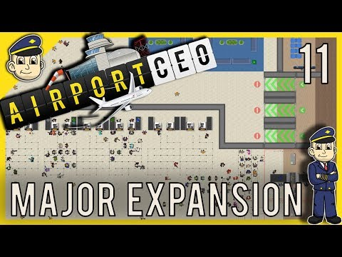 Airport CEO - Check-In And Security Expansion - Ep. 11 - Let's Play Airport CEO Gameplay