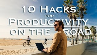 10 Productivity Hacks for Travel | How to Travel & Stay Productive