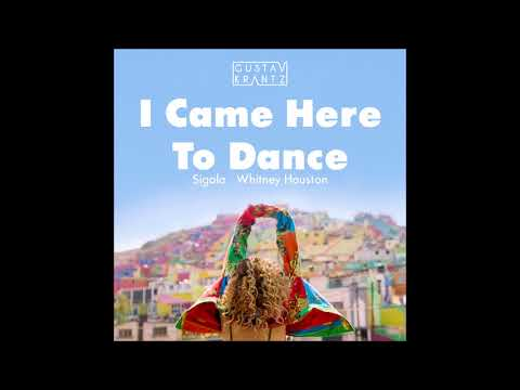 Sigala Vs Whitney Houston - I Came Here To Dance (Gustav Krantz Mashup)