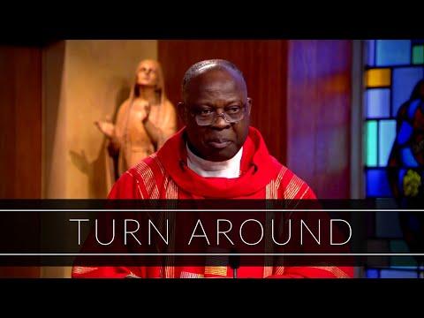 Turn Around | Homily: Father Joseph Boafo