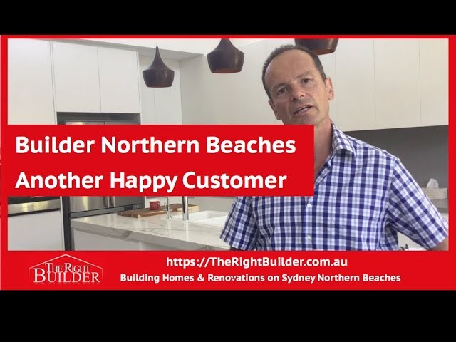 Builder Northern Beaches Another Happy Customer - The Right Builder