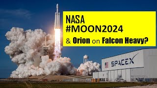 Moon 2024, NASA and Launching Orion on Falcon Heavy...also why doesn't NASA just use Starship?