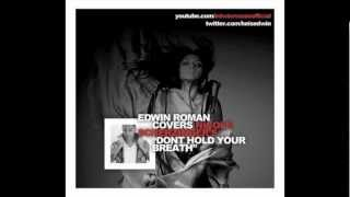 Nicole Scherzinger- 'Dont Hold Your Breath' Cover by: Edwin Roman @heisedwin [Coming Soon]