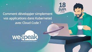 """#WeSpeakCloud : """"Comment développer simplement vos applications dans Kubernetes avec Cloud Code ?"""""""