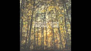 "Ten Million Sounds ""Finding Time"" Full Album Mix FREE DOWNLOAD"