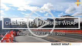 CHELTENHAM MARKET WRAP | WEDNESDAY 17 JUNE 2020
