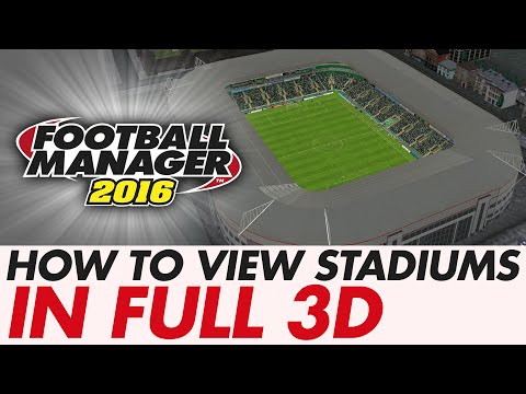 Football Manager 2016: HOW TO VIEW STADIUMS IN FULL 3D