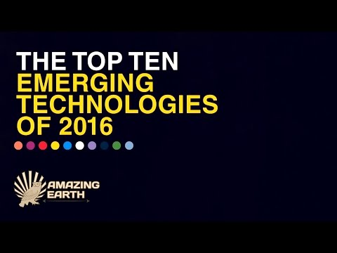 The Top 10 Emerging Technologies of 2016 - Road to 2017 | Amazing Earth