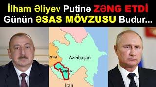 Yekun Xeberler: Prezident İlham Əliyev Putinə Zəng Etdi! GÜNÜN ƏSAS MÖVZUSU! Son xeberler bugun 2021