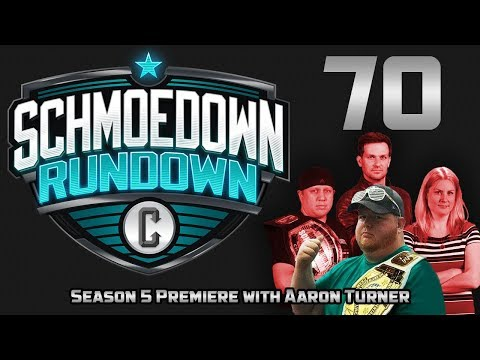 Schmoedown Rundown #70: Season 5 Premiere with Aaron Turner
