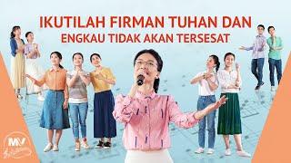 Lagu Pujian Penyembahan - Ikutilah Firman Tuhan dan Engkau Tidak Akan Tersesat