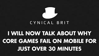 I will now talk about why core games fail on mobile for just over 30 minutes