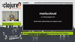 "clojureD 2018: ""Maria: A beginner-friendly coding environment for Clojure"" by Dave Liepmann"