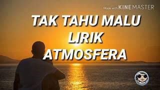 TAK TAHU MALU - ATMOSFERA LIRIK