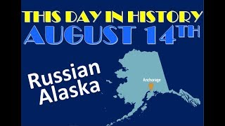 This Day in History: August 14 - Russian Alaska