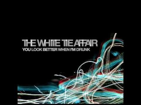 The White Tie Affair - You Look Better When I'm Drunk
