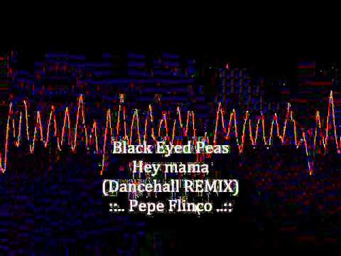Black Eyed Peas - Hey mama ( Dancehall...