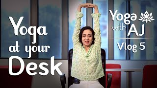 Yoga At Your Office Desk – Yoga Stretches  | Vlog 5 |  Yoga With AJ