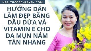 Hướng dẫn Làm đẹp bằng Dầu dừa và Vitamin E cho da Mụn Nám Tàn Nhang bởi Health Coach La Yến