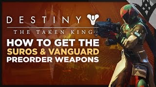 Destiny: The Taken King - How To Get The Suros Arsenal Pack And Vanguard Early Access Weapons