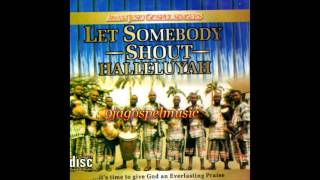 Ayan Jesu Singers - Let Somebody Shout Halleluyah