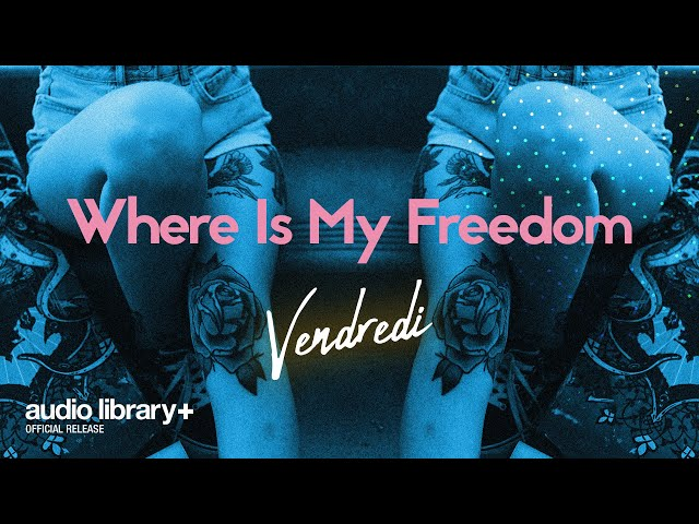 Where Is My Freedom - Vendredi [Audio Library Release] · Free Copyright-safe Music