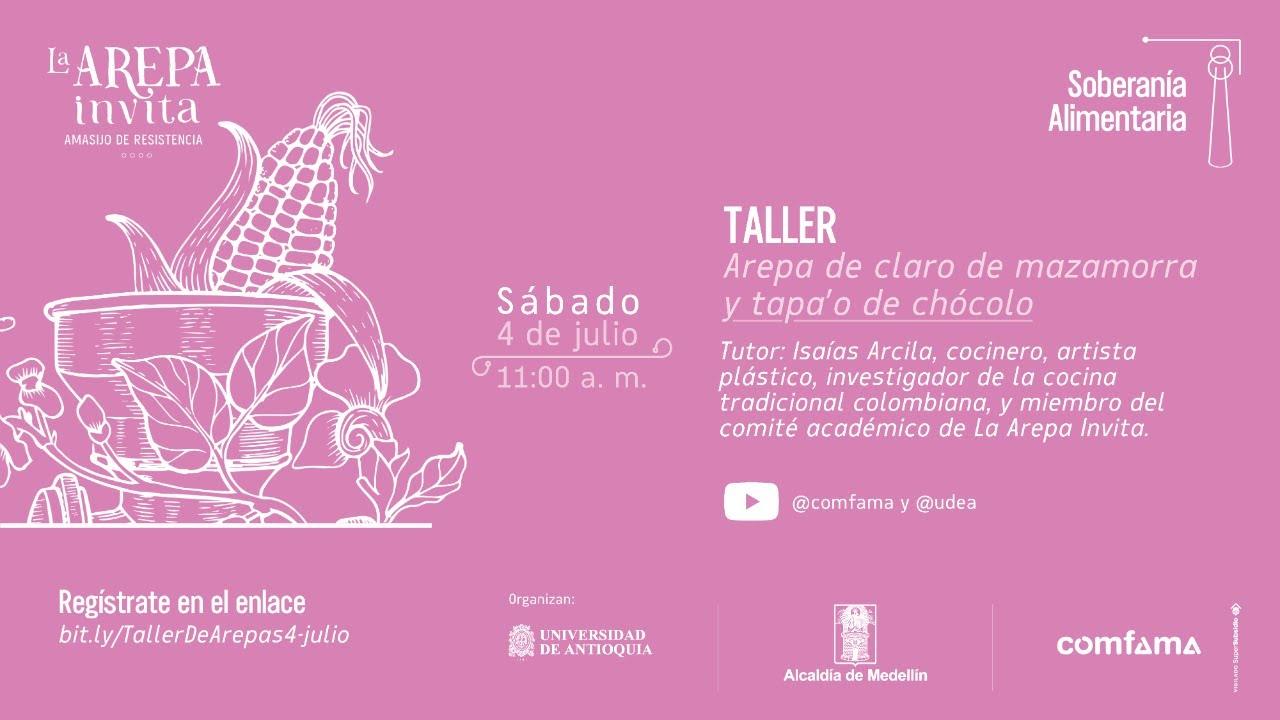 La Arepa Invita: Taller - Arepa de claro de mazamorra y tapa'o de chócolo