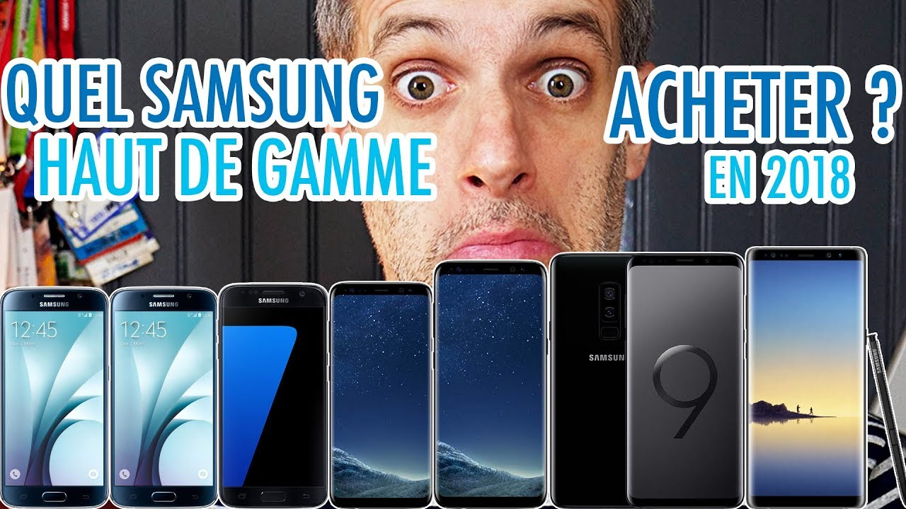 quel smartphone samsung haut de gamme choisir en 2018 gamme s et note youtube. Black Bedroom Furniture Sets. Home Design Ideas