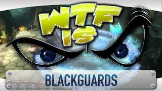 ► WTF Is... - Blackguards ?