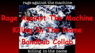 rage against the machine-killing in the name bandhub collab