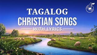 Tagalog Christian Songs With Lyrics - Praise and Worship Song Collection
