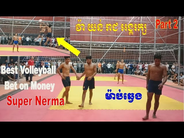 (Part 2) Top Bet on money Volleyball    Sovanneth, Mab Vs KongOngkrak Wa, Reach, Yun On 27 July 2018