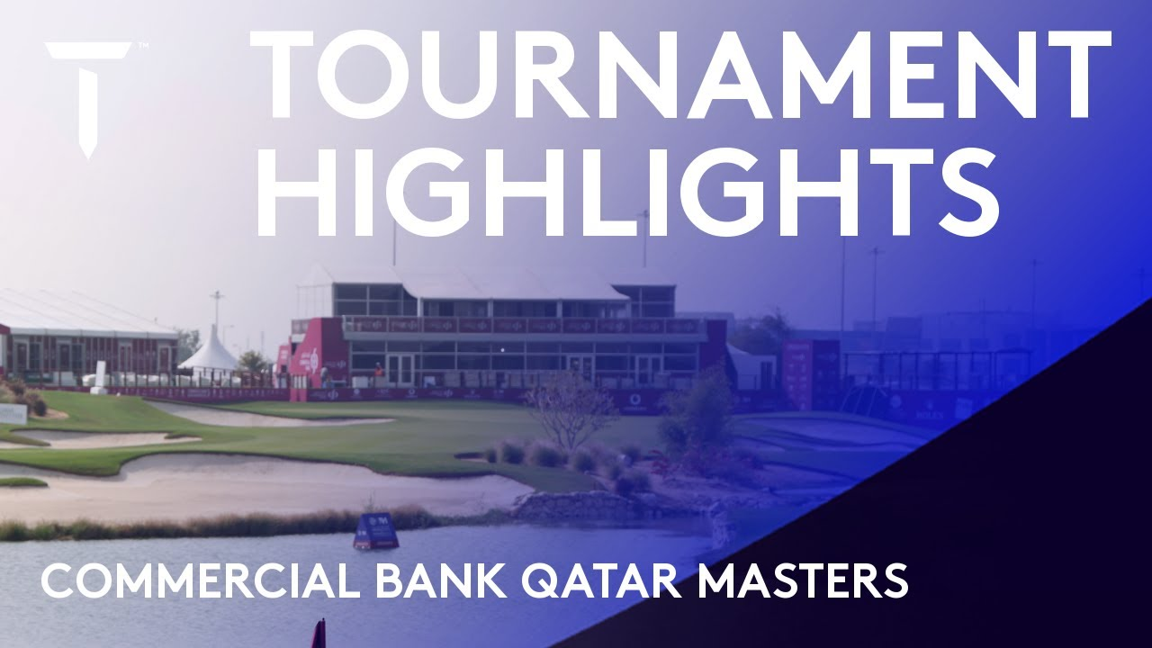 2021 Commercial Bank Qatar Masters | Extended Highlights