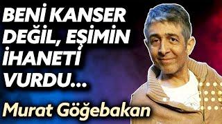 Murat Göğebakan'ın yürek parçalayan hikayesi. Ağır ihanet içerir...