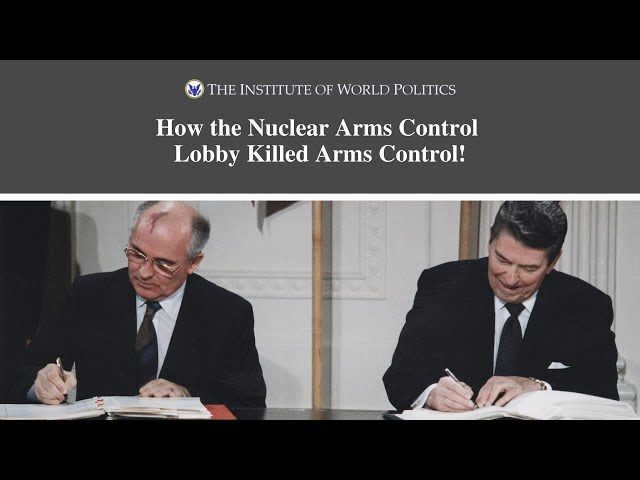 How the Nuclear Arms Control Lobby Killed Arms Control!
