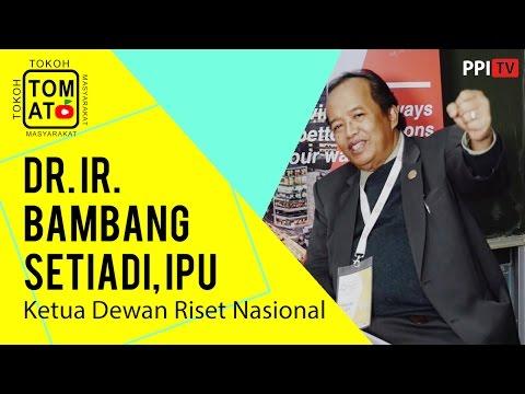[TOMAT] Dr. Ir. Bambang Setiadi, Perkembangan Riset Di Indonesia